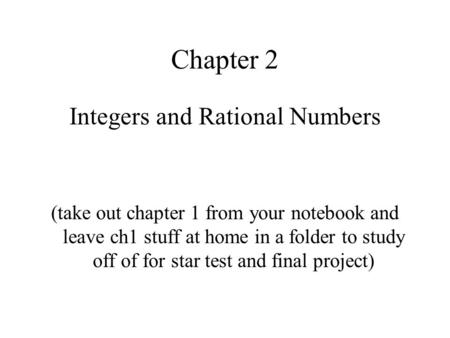 Chapter 2 Integers and Rational Numbers (take out chapter 1 from your notebook and leave ch1 stuff at home in a folder to study off of for star test and.