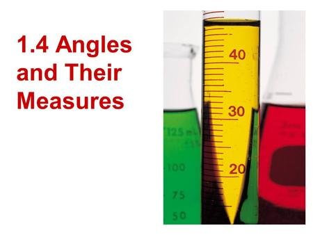 1.4 Angles and Their Measures. Objectives: Use angle postulates Classify angles as acute, right, obtuse, or straight.