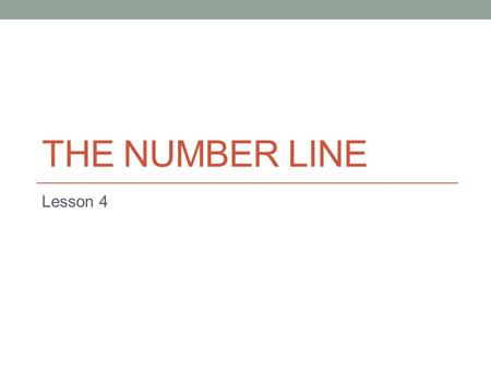 THE NUMBER LINE Lesson 4. Math Vocabulary Number Line – a line that has numbers arranged in order from least to greatest Origin – point 0 on the number.