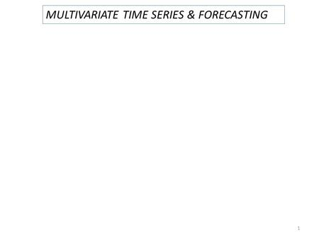 MULTIVARIATE TIME SERIES & FORECASTING 1. 2 : autocovariance function of the individual time series.