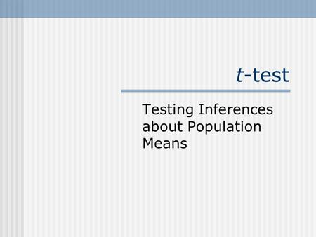 T-test Testing Inferences about Population Means.