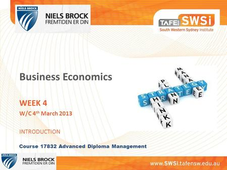 Business Economics WEEK 4 W/C 4 th March 2013 INTRODUCTION Course 17832 Advanced Diploma Management.