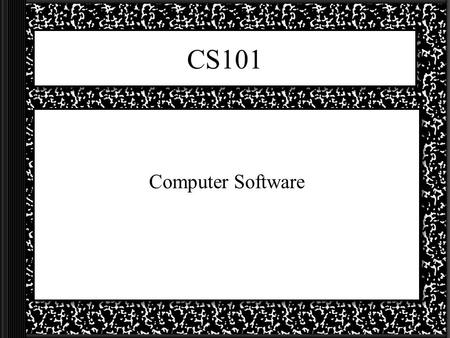 CS101 Computer Software. Software Software is... Two main types of software are…