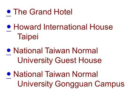 ● Howard International House ● Taipei ● National Taiwan Normal University Guest House ● ● National Taiwan Normal University Gongguan Campus ● ● The Grand.