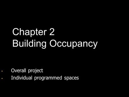 Overall project Overall project Individual programmed spaces Individual programmed spaces Chapter 2 Building Occupancy.