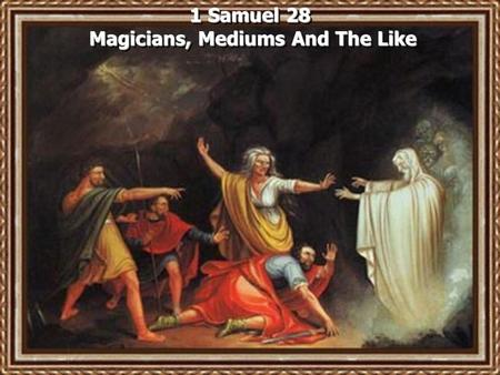 1 Samuel 28 Magicians, Mediums And The Like. Genesis 41:8 Now it came to pass in the morning that his spirit was troubled, and he sent and called for.