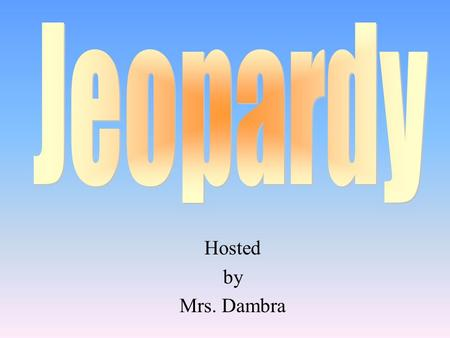 Hosted by Mrs. Dambra 100 200 400 300 400 Geography The Kingdoms Culture Nubia and Kush 300 200 400 200 100 500 100.