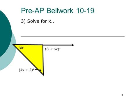 Pre-AP Bellwork 10-19 3) Solve for x.. 1 30 (4x + 2)° (8 + 6x)