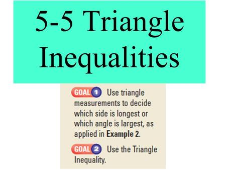 5-5 Triangle Inequalities. Comparing Measures of a Triangle There is a relationship between the positions of the longest and shortest sides of a triangle.