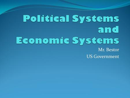 Mr. Bestor US Government. Political Systems Countries can have a variety of political systems. They include: Direct Democracy Representative Government.