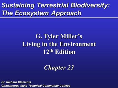 Sustaining Terrestrial Biodiversity: The Ecosystem Approach G. Tyler Miller's Living in the Environment 12 th Edition Chapter 23 G. Tyler Miller's Living.