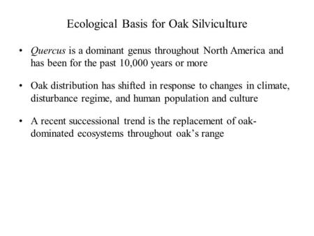 Ecological Basis for Oak Silviculture Quercus is a dominant genus throughout North America and has been for the past 10,000 years or more Oak distribution.