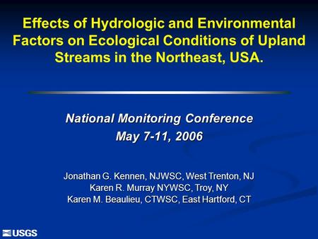 Effects of Hydrologic and Environmental Factors on Ecological Conditions of Upland Streams in the Northeast, USA. National Monitoring Conference May 7-11,