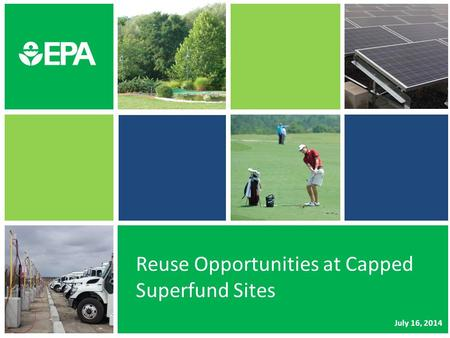 Reuse Opportunities at Capped Superfund Sites July 16, 2014.