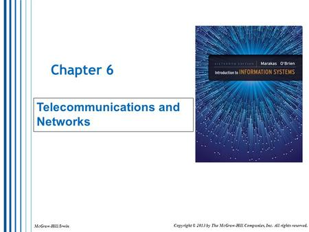 McGraw-Hill/Irwin Copyright © 2013 by The McGraw-Hill Companies, Inc. All rights reserved. Chapter 6 Telecommunications and Networks.