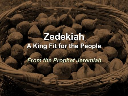 Zedekiah A King Fit for the People From the Prophet Jeremiah.