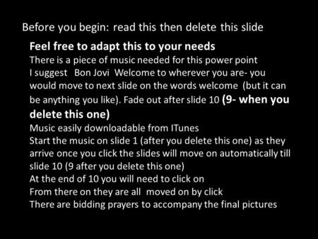 Before you begin: read this then delete this slide Feel free to adapt this to your needs There is a piece of music needed for this power point I suggest.