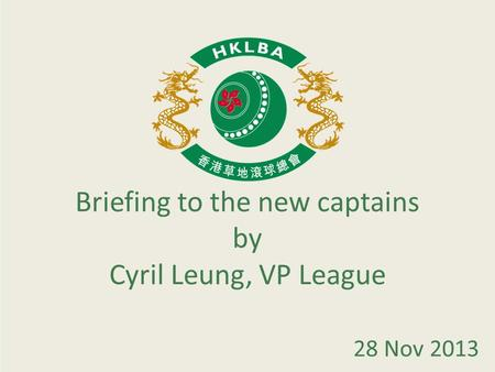 Briefing to the new captains by Cyril Leung, VP League 28 Nov 2013.