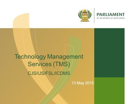 Technology Management Services (TMS) CJS/IJS/FSL/ICDMS 13 May 2015.