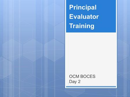 OCM BOCES Day 2 Principal Evaluator Training 1. Back to the beginning: 2 Nine Components.