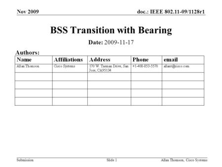 Doc.: IEEE 802.11-09/1128r1 Submission Nov 2009 Allan Thomson, Cisco SystemsSlide 1 BSS Transition with Bearing Date: 2009-11-17 Authors:
