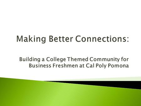 Building a College Themed Community for Business Freshmen at Cal Poly Pomona.
