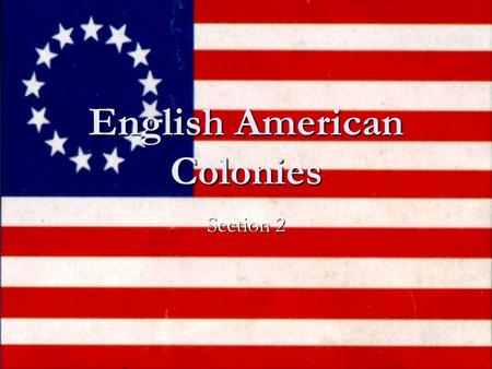 English American Colonies Section 2. England's Early Exploration John Cabot- sailed to America for England John Cabot- sailed to America for England Arrived.