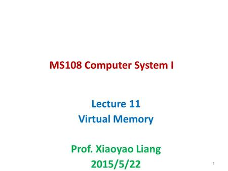 MS108 Computer System I Lecture 11 Virtual Memory Prof. Xiaoyao Liang 2015/5/22 1.