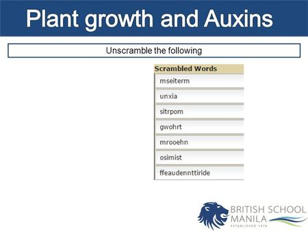 Unscramble the following. Essential idea Understand how plants adapt their growth to environmental conditions. Outcomes (3) Describe the growth and response.