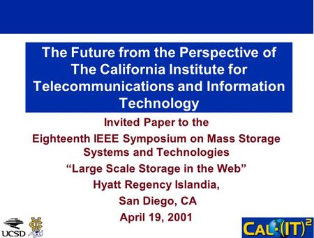 The Future from the Perspective of The California Institute for Telecommunications and Information Technology Invited Paper to the Eighteenth IEEE Symposium.
