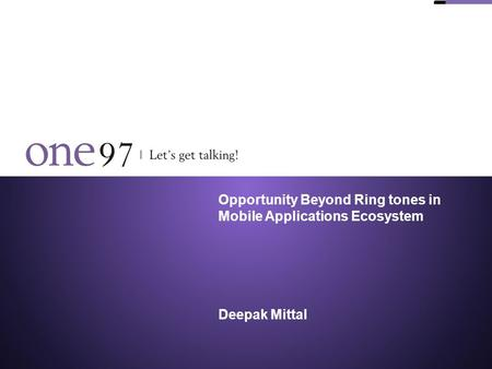 Opportunity Beyond Ring tones in Mobile Applications Ecosystem Deepak Mittal.