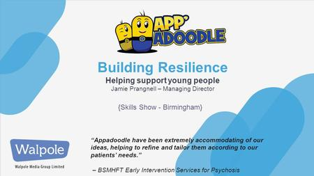 "§ Building Resilience Helping support young people Jamie Prangnell – Managing Director ""Appadoodle have been extremely accommodating of our ideas, helping."
