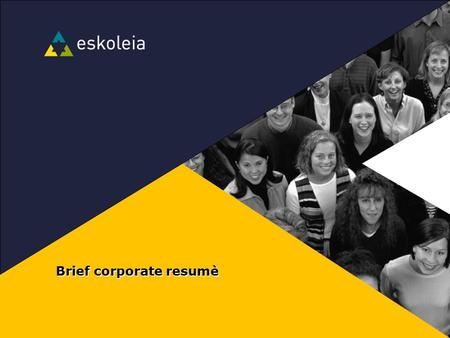 Brief corporate resumè. Eskoleia is a labour market business, offering services to NAV which is the Norwegian Labour and Welfare Organisation (http://www.nav.no)http://www.nav.no.