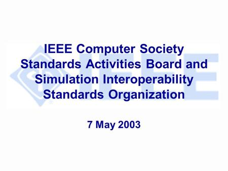 IEEE Computer Society Standards Activities Board and Simulation Interoperability Standards Organization 7 May 2003.