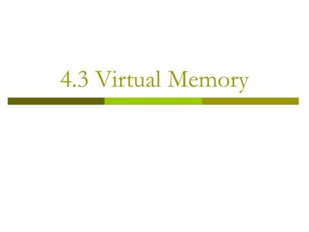 4.3 Virtual Memory. Virtual memory  Want to run programs (code+stack+data) larger than available memory.  Overlays programmer divides program into pieces.