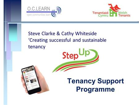 Tenancy Support Programme Steve Clarke & Cathy Whiteside 'Creating successful and sustainable tenancy.