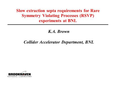 Slow extraction septa requirements for Rare Symmetry Violating Processes (RSVP) experiments at BNL K.A. Brown Collider Accelerator Department, BNL.