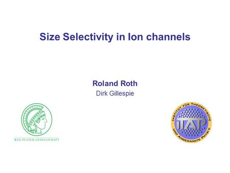 Size Selectivity in Ion channels Roland Roth Dirk Gillespie.