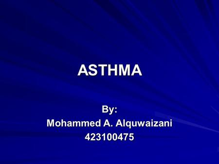 ASTHMABy: Mohammed A. Alquwaizani 423100475. Asthma : Current Understanding of the Disease, and a Summary of the Harlem Children's Zone Asthma Initiative.