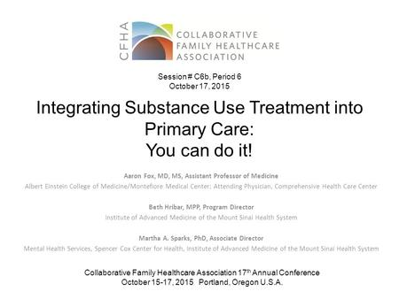 Integrating Substance Use Treatment into Primary Care: You can do it! Aaron Fox, MD, MS, Assistant Professor of Medicine Albert Einstein College of Medicine/Montefiore.