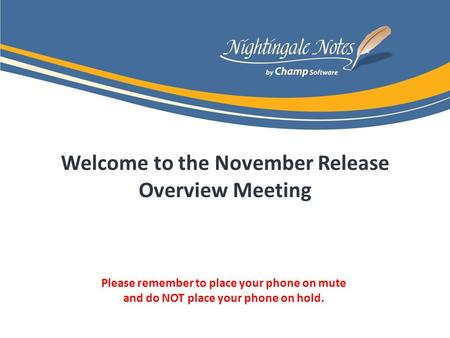 Welcome to the November Release Overview Meeting Please remember to place your phone on mute and do NOT place your phone on hold.