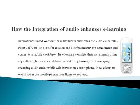 "International ""Road Warriors"" or individual in businesses use audio called ""On- Point Cell Cast"" as a tool for creating and distributing surveys, assessments."