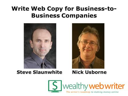 Write Web Copy for Business-to- Business Companies Steve SlaunwhiteNick Usborne.