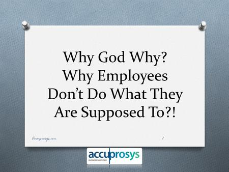 Why God Why? Why Employees Don't Do What They Are Supposed To?! 1Accuprosys.com.