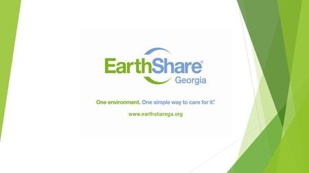 What is EarthShare of Georgia? Vision: EarthShare of Georgia is working for the day when our air, land and water are clean, abundant and healthy. Mission: