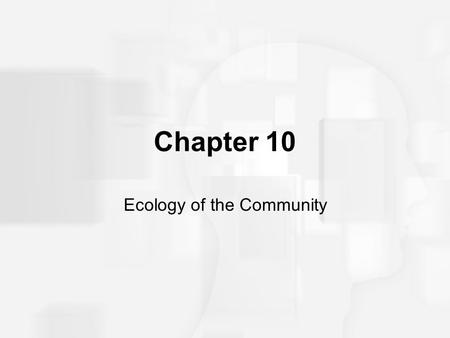 Chapter 10 Ecology of the Community. Prologue How did communities evolve?
