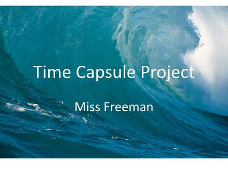 Time Capsule Project Miss Freeman. Family I chose my family collage to show what a great family I have…including my parents, brother, sister-in-law,