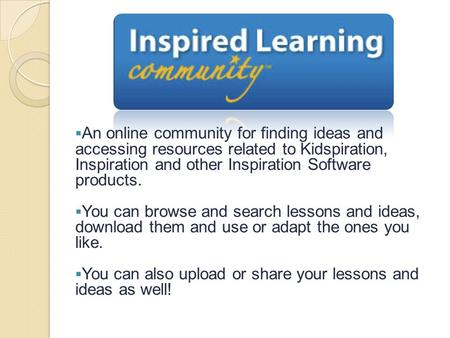  An online community for finding ideas and accessing resources related to Kidspiration, Inspiration and other Inspiration Software products.  You can.