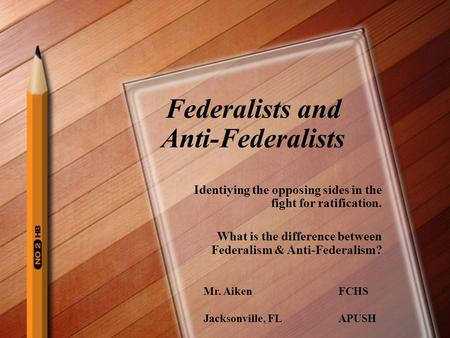 Federalists and Anti-Federalists Identiying the opposing sides in the fight for ratification. What is the difference between Federalism & Anti-Federalism?