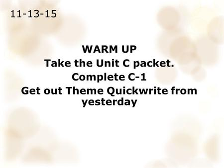 11-13-15 WARM UP Take the Unit C packet. Complete C-1 Get out Theme Quickwrite from yesterday.